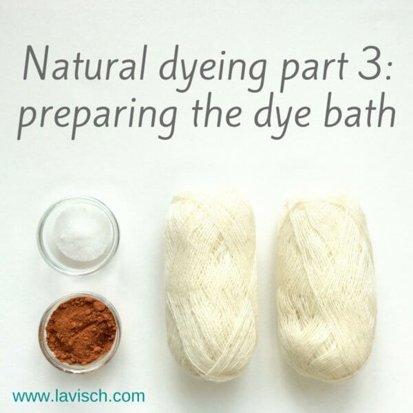 Dyeing with natural dyes - preparing the dye bath, a tutorial by La Visch Designs