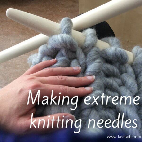 Extreme knitting needles - a tutorial by La Visch Designs